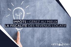 Impôts : gérez au mieux la fiscalité des revenus locatifs