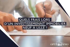 Quels frais lors d'un investissement immobilier neuf à Lille ?