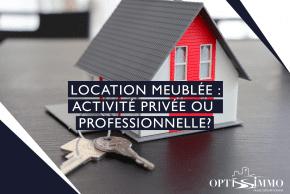 Location meublée : activité privée ou professionnelle ?